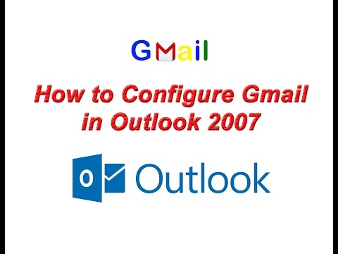 How to Configure Gmail in Outlook 2007 ? Setup Gmail Account in Outlook 2007
