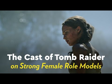 The Cast of Tomb Raider on Strong Female Role Models