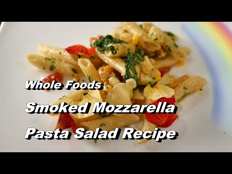 Smoked Mozzarella Pasta Salad - Whole Foods Recipe w/ Garden Spinach & Parsley