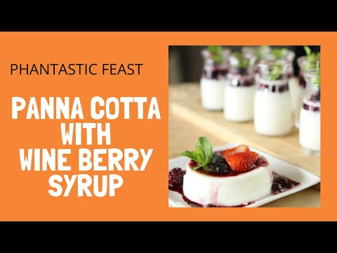 How to make Panna Cotta with Red Wine Berry Sauce: PHANTASTIC FEAST