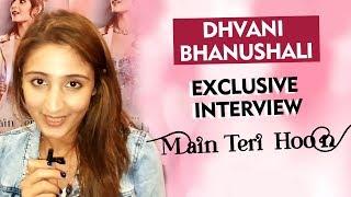 Main Teri Hoon Song | Singer Dhvani Bhanushali Exclusive Interview