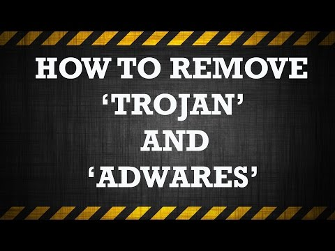How to remove Trojan, Malwares and Adwares
