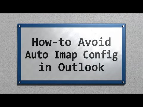 How to avoid configuring an Outlook Imap account unexpectedly