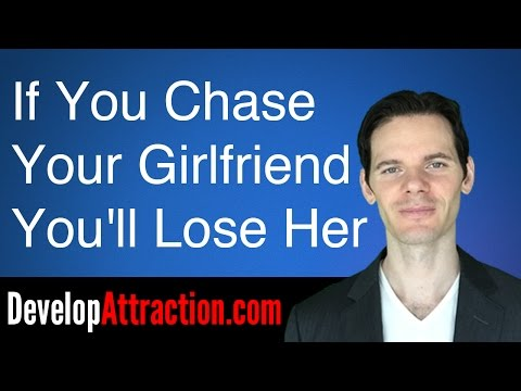 If You Chase Your Girlfriend You'll Lose Her