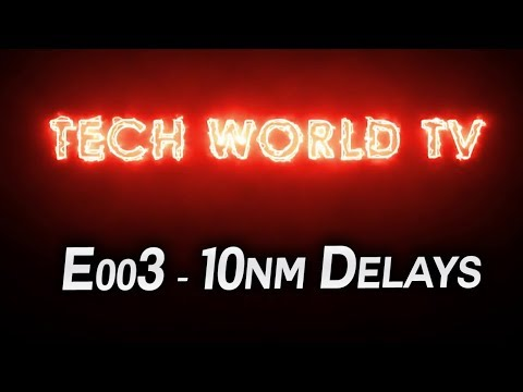 TechWorldTV #003 - Intel Faces 10nm Delays? Possible Leapfrog from AMD, DDR4 Price Fixing & More
