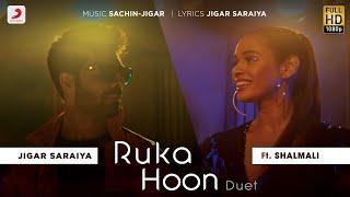 Ruka Hoon Duet | Jigar Saraiya | Sachin - Jigar | Shalmali Kholgade | Official Music Video