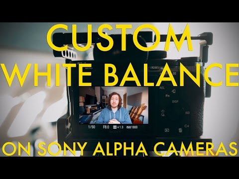 How To Set A Custom White Balance On Sony Alpha Cameras (And Why)