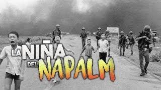 LA NIÑA DEL NAPALM: UNA HISTORIA DE LA GUERRA DE VIETNAM