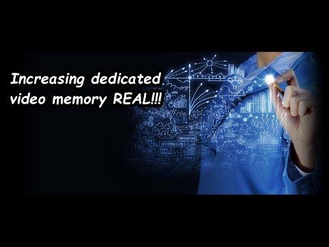 Increasing dedicated video memory pc for REAL