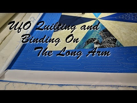 UfO Quilting and Binding On The Long Arm