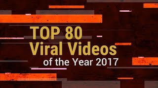 Top 80 viral videos of 2017