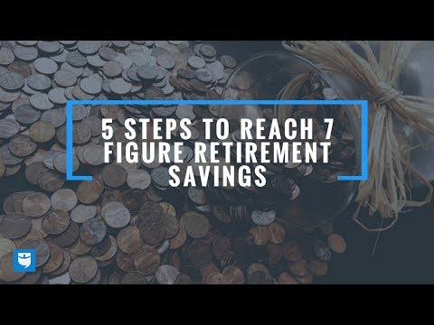 5 Steps to Reach 7 Figure Retirement Savings