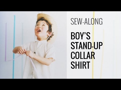Boy's Stand-up Collar Shirt Sewing Video Part 1 of 2