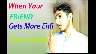 When Your FRIEND Get More EIDI then YOU