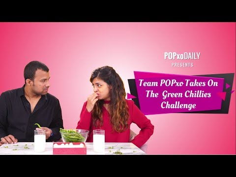 Team POPxo Takes On The Green Chillies Challenge - POPxo