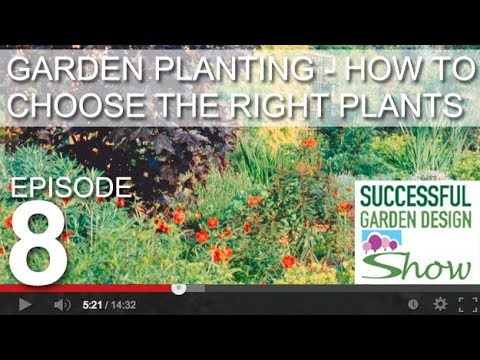 Garden Design Show 8 - Plants - how to choose the right landscape plants for your garden
