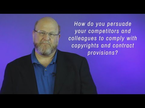 How do you Persuade your Competitors and Colleagues to Comply with Copyrights and Contract Provision