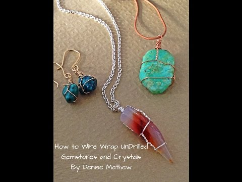 How to Wire Wrap Crystals and Tumbled Stones by Denise Mathew