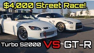Turbo S2000 Races Nissan GT-R! $4,000 Money Race! EPIC STREET RACE!