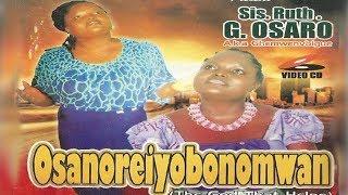 Benin Gospel Music: Sis Ruth G.Osaro - Osanoreiyobonomwan (Full Album)