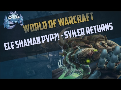 Ele Shaman PvP! - Syiler Returns...Again....