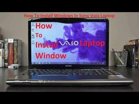 How To Install Windows In Sony Vaio Laptop