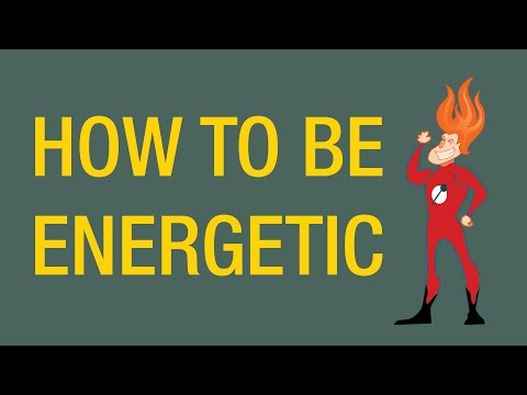 How to Be Energetic All The Time!