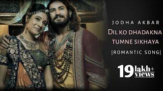 Dil ko dhadakna tumne sikhaya song Jodha akbar theme song Romantic sad song 
