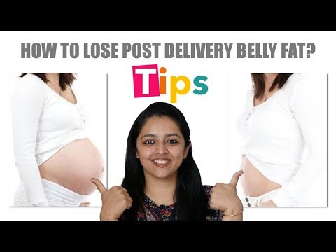HOW TO LOSE POST DELIVERY BELLY FAT ???