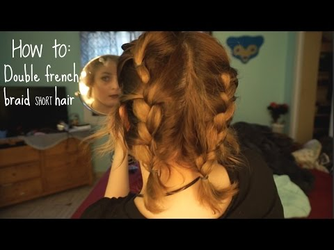 How to: Double French Braids for Short Hair + Layers | The Worst Tutorial on Youtube