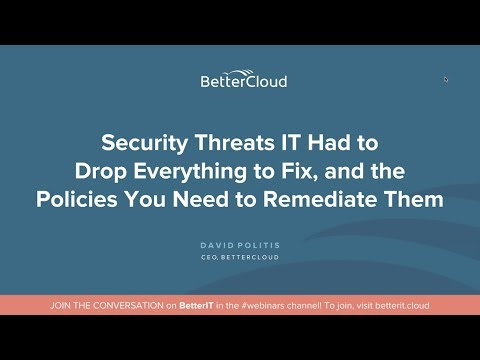 Security Threats IT Had to Drop Everything to Fix, and the Policies You Need to Remediate Them