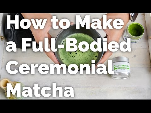 How to Make Full Bodied Ceremonial Matcha