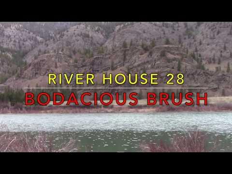 River House 28 - Bodacious Brush