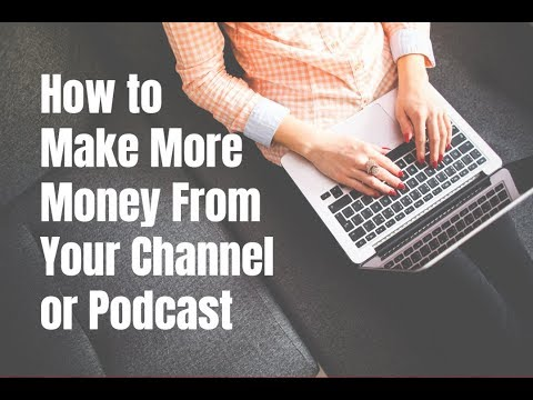 How to Make More Money From Your Channel or Podcast