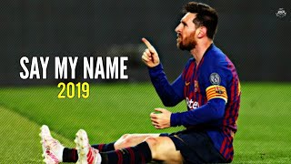 Lionel Messi - Say My Name   Skills & Goals   2018/2019   HD