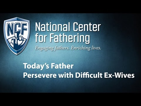 Today's Father: Persevere with Difficult Ex-Wives