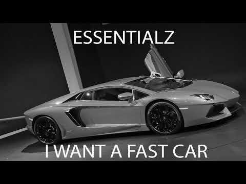 Essentialz - I Want a Fast Car