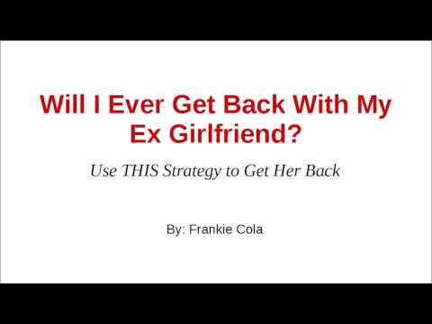 Will I Ever Get Back With My Ex Girlfriend - Do I Have Hope of Getting Her Back?