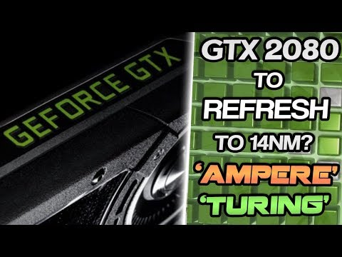 Will the GTX 2080 be a REFRESH? Discussing 'Ampere' & 'Turing' 12nm & 14nm Rumors.