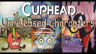 Cuphead: Cut Or Unreleased Characters