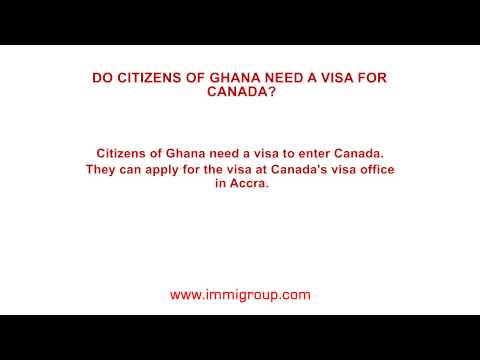 Do citizens of Ghana need a visa for Canada?