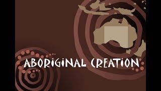 THE ABORIGINAL CREATION MYTH