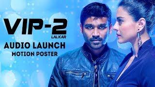 VIP2 Lalkar Hindi Audio Launch Motion Poster | Dhanush | Kajol | Soundarya | V Creations | #VIP2