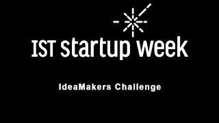 IST Startup Week 2016 - IdeaMakers Challenge