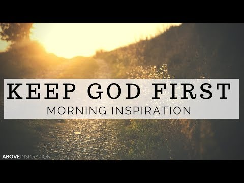 Keep God First - Morning Inspiration to Motivate Your Day