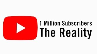 1 Million Subscribers - The Reality