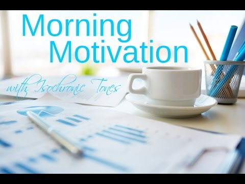 Morning Motivation: energy, motivation, focus, Isochronic Tones
