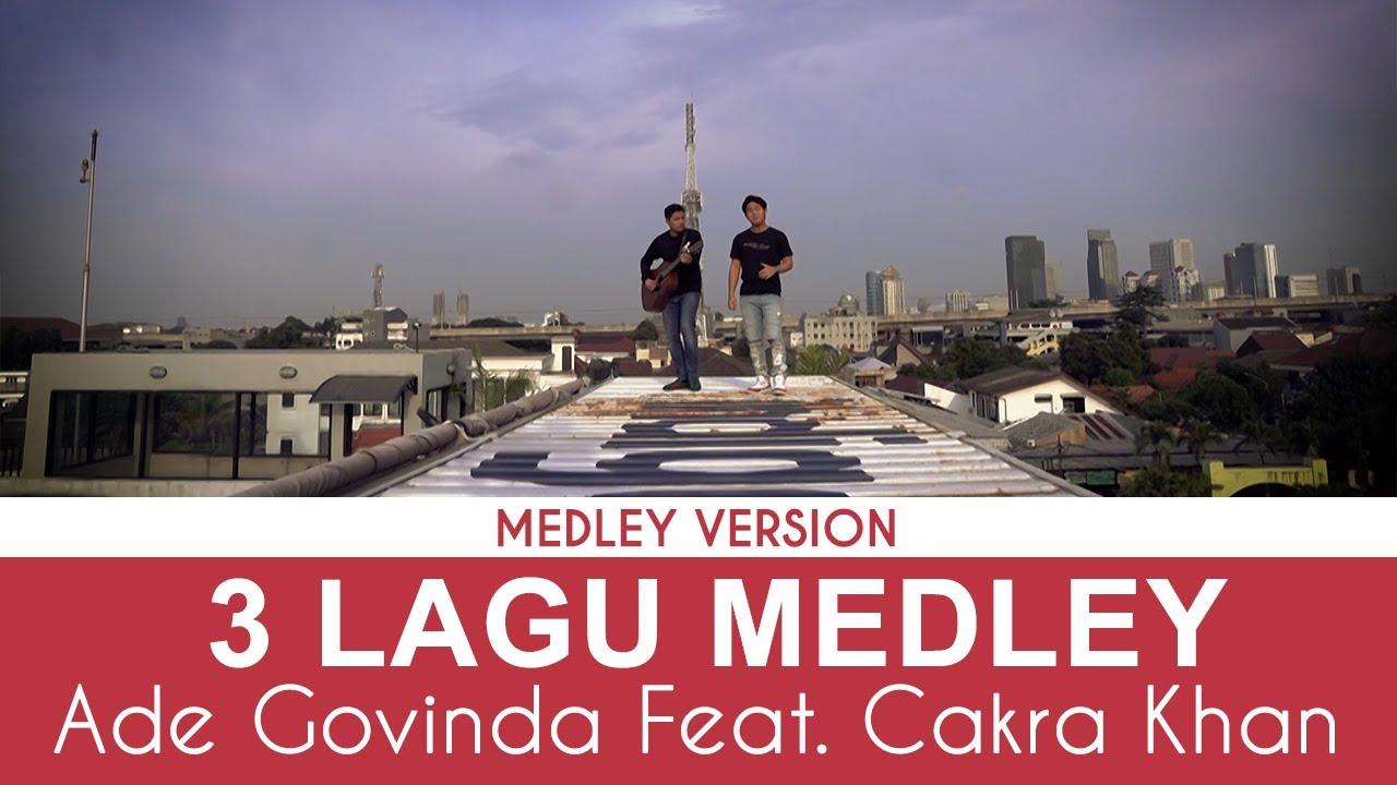 Download Ade Govinda feat. Cakra Khan - Salah Tapi Baik x Tanpa Batas Waktu x Hal Hebat MP3 Gratis