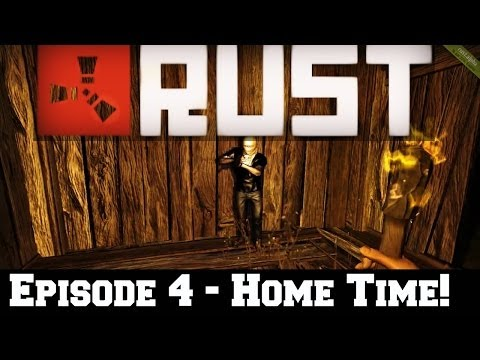 Let's Play: RUST - Episode 4 - Home Time! [HD]