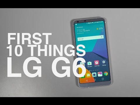 LG G6: First 10 Things to Do!